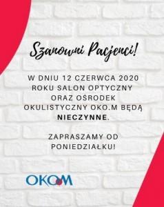 W dniu 12 czerwca 2020 roku Salon Optyczny oraz Ośrodek Okulistyczny OKO.M będą nieczynne. Zapraszamy od poniedziałku!